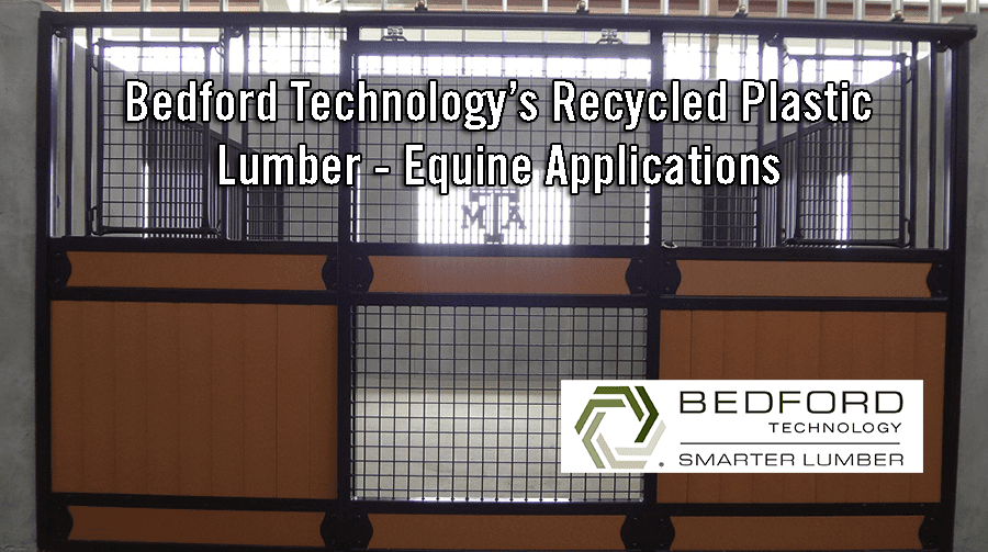 Bedford Technology's Recycled Plastic Lumber – Equine Applications
