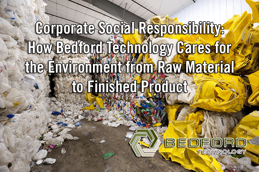 Corporate Social Responsibility: How Bedford Technology Cares for the Environment from Raw Material to Finished Product