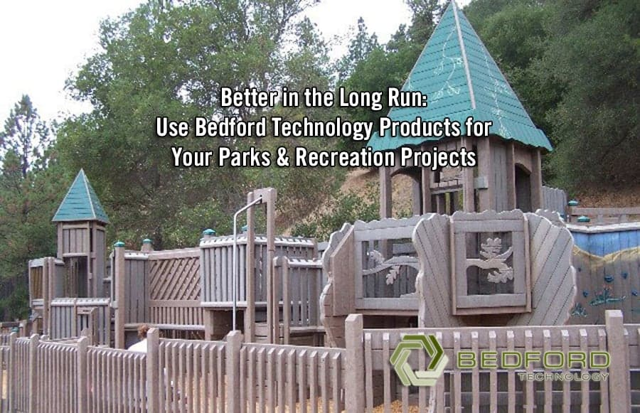Better in the Long Run: Use Bedford Technology Products for Your Park & Recreation Projects