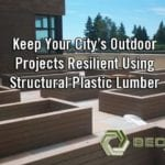Keep Your City's Outdoor Projects Resilient Using Structural Plastic Lumber